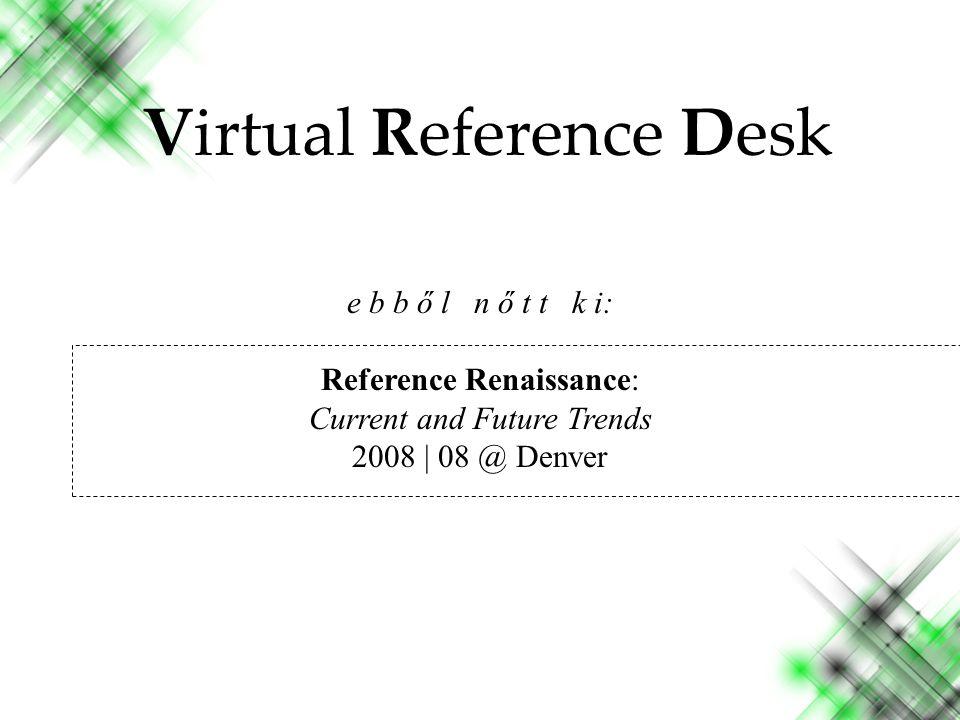 k ö v e t k e z ő: A Reference Renaissance 2010 Inventing the future..
