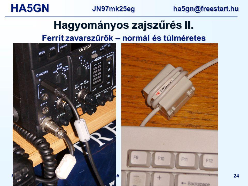 HA5GNJN97mk25eg ha5gn@freestart.hu Amatőr rádióállomások helyi zavarmentesítése - MRC Műszaki Nap 2010 24 Ferrit zavarszűrők – normál és túlméretes Hagyományos zajszűrés II.
