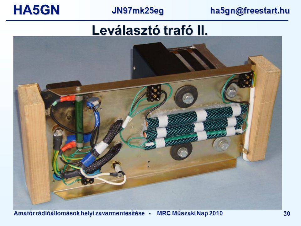 HA5GNJN97mk25eg ha5gn@freestart.hu Amatőr rádióállomások helyi zavarmentesítése - MRC Műszaki Nap 2010 30 Leválasztó trafó II.