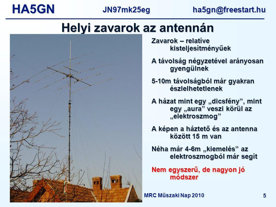 """HA5GNJN97mk25eg ha5gn@freestart.hu Amatőr rádióállomások helyi zavarmentesítése - MRC Műszaki Nap 2010 5 Helyi zavarok az antennán Zavarok – relatíve kisteljesítményűek A távolság négyzetével arányosan gyengülnek 5-10m távolságból már gyakran észlelhetetlenek A házat mint egy """"dicsfény , mint egy """"aura veszi körül az """"elektroszmog A képen a háztető és az antenna között 15 m van Néha már 4-6m """"kiemelés az elektroszmogból már segít Nem egyszerű, de nagyon jó módszer"""