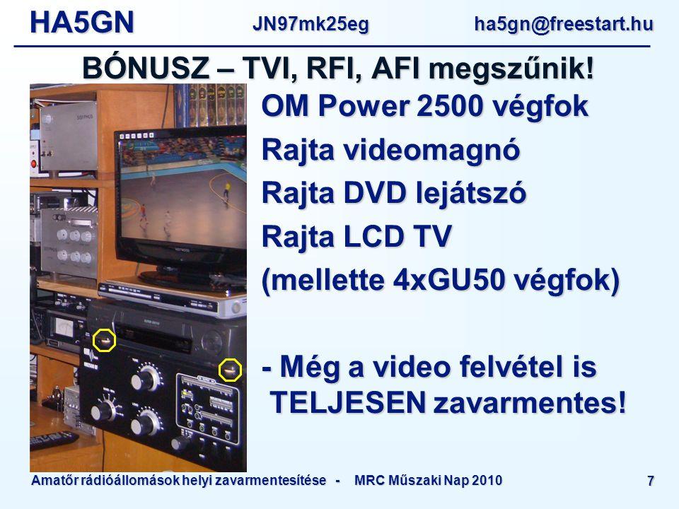 HA5GNJN97mk25eg ha5gn@freestart.hu Amatőr rádióállomások helyi zavarmentesítése - MRC Műszaki Nap 2010 7 BÓNUSZ – TVI, RFI, AFI megszűnik.