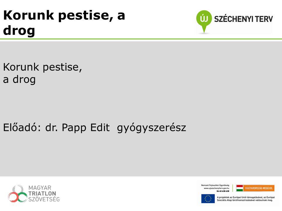Előadó: dr. Papp Edit gyógyszerész Korunk pestise, a drog