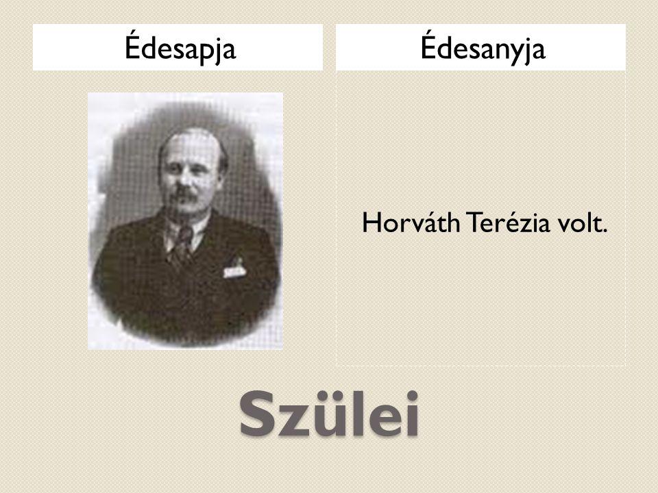 Szülei ÉdesapjaÉdesanyja Horváth Terézia volt.