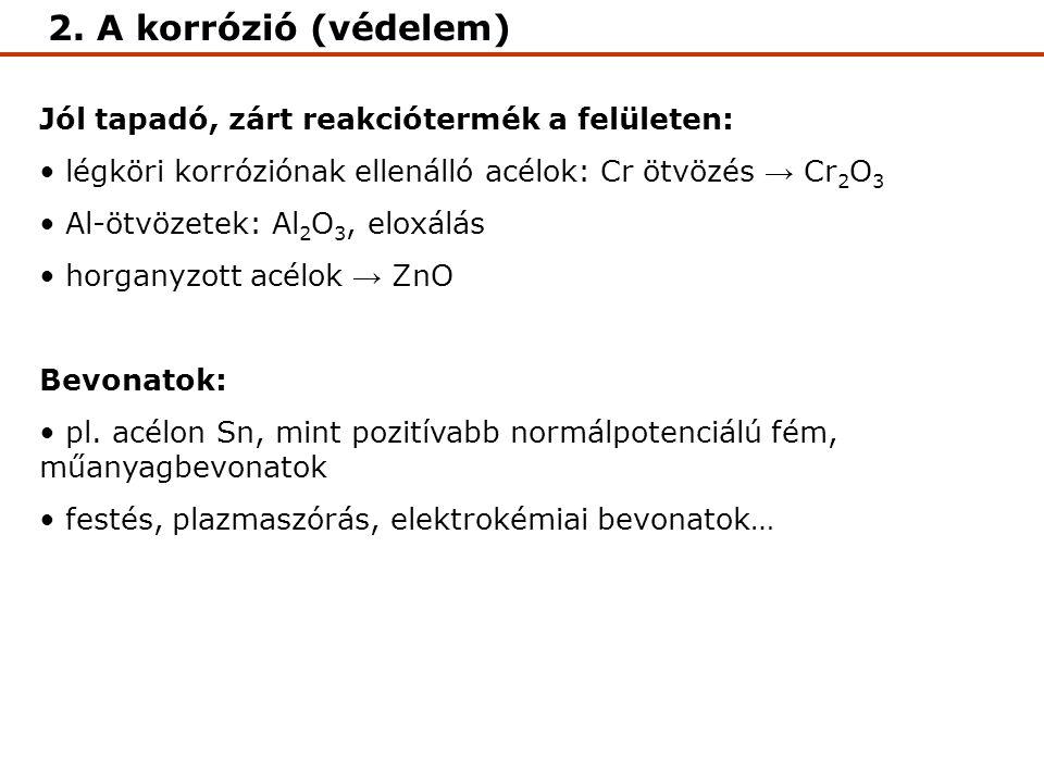 2. A korrózió (védelem) Jól tapadó, zárt reakciótermék a felületen: légköri korróziónak ellenálló acélok: Cr ötvözés → Cr 2 O 3 Al-ötvözetek: Al 2 O 3