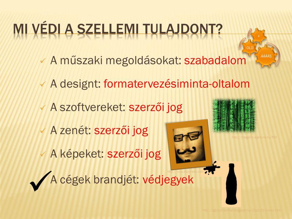 A műszaki megoldásokat: szabadalom A designt: formatervezésiminta-oltalom A szoftvereket: szerzői jog A zenét: szerzői jog A képeket: szerzői jog A cé