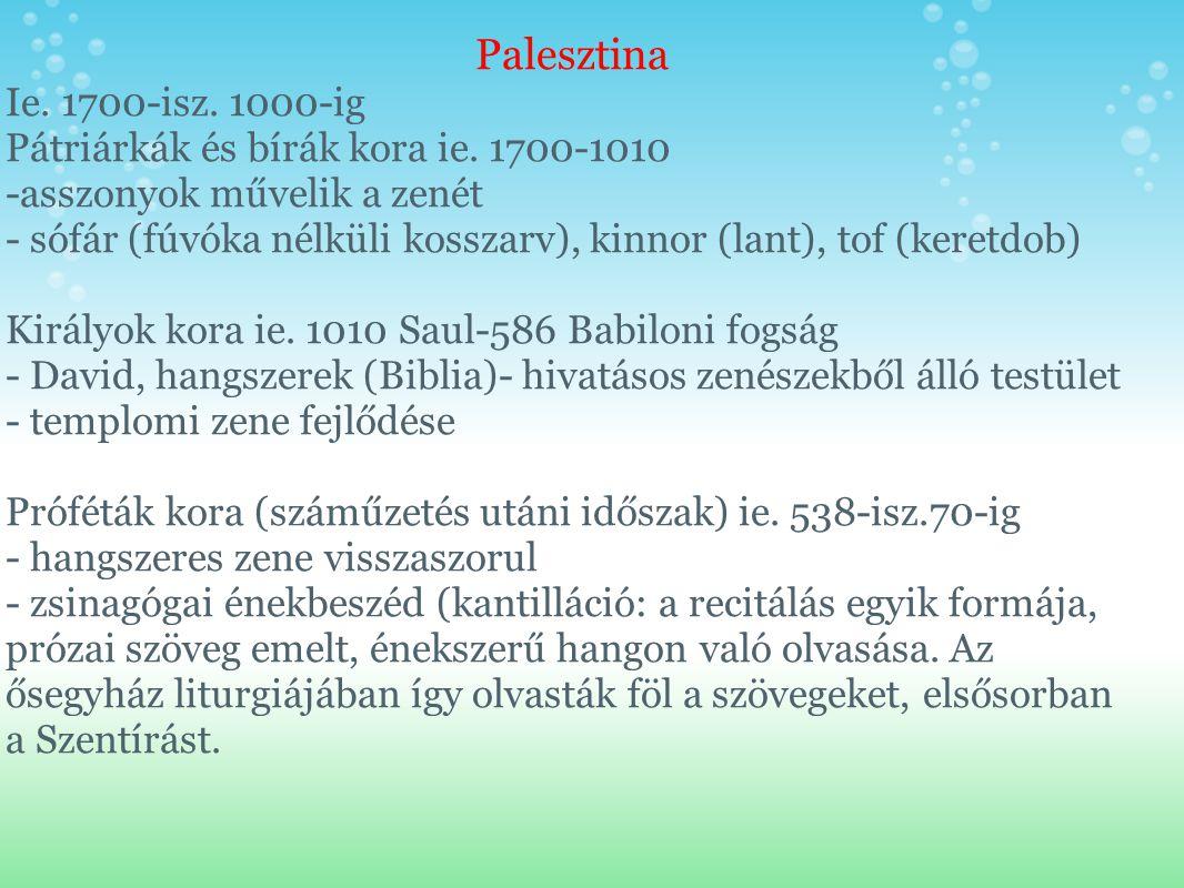 Palesztina Ie. 1700-isz. 1000-ig Pátriárkák és bírák kora ie. 1700-1010 -asszonyok művelik a zenét - sófár (fúvóka nélküli kosszarv), kinnor (lant), t