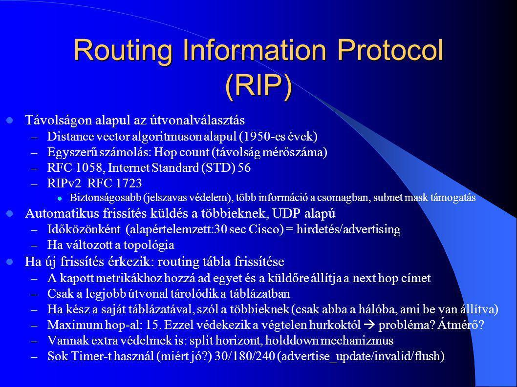 Routing Information Protocol (RIP) Távolságon alapul az útvonalválasztás – Distance vector algoritmuson alapul (1950-es évek) – Egyszerű számolás: Hop