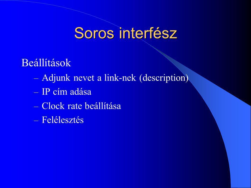 Soros interfész Beállítások – Adjunk nevet a link-nek (description) – IP cím adása – Clock rate beállítása – Felélesztés