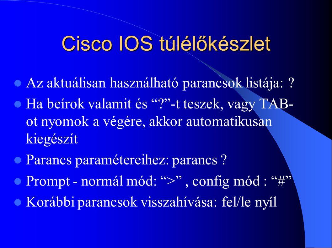 """Cisco IOS túlélőkészlet Az aktuálisan használható parancsok listája: ? Ha beírok valamit és """"?""""-t teszek, vagy TAB- ot nyomok a végére, akkor automati"""