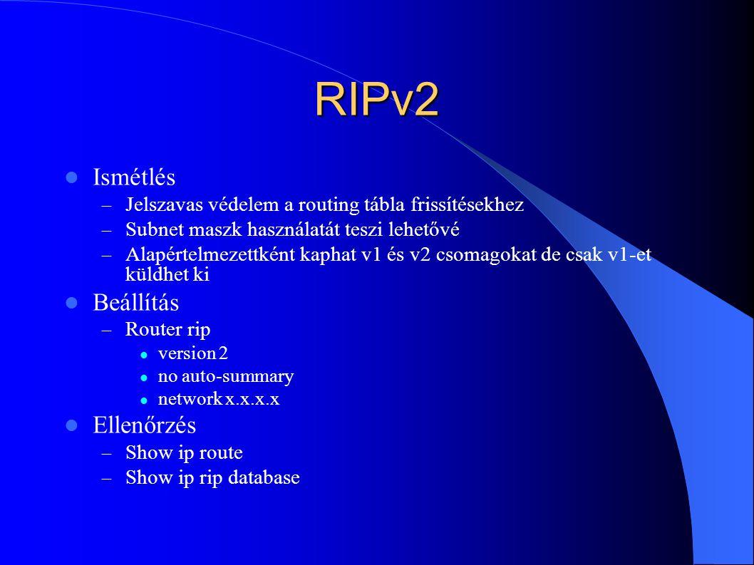 RIPv2 Ismétlés – Jelszavas védelem a routing tábla frissítésekhez – Subnet maszk használatát teszi lehetővé – Alapértelmezettként kaphat v1 és v2 csom