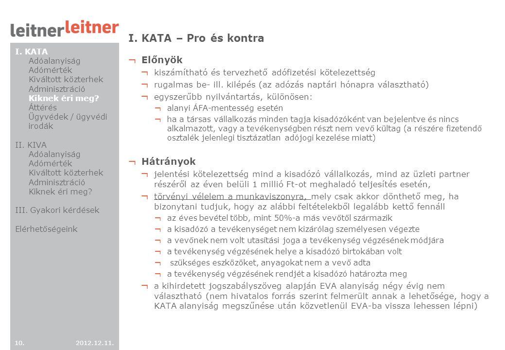 2012.12.11. 10. I. KATA – Pro és kontra ¬ Előnyök ¬ kiszámítható és tervezhető adófizetési kötelezettség ¬ rugalmas be- ill. kilépés (az adózás naptár