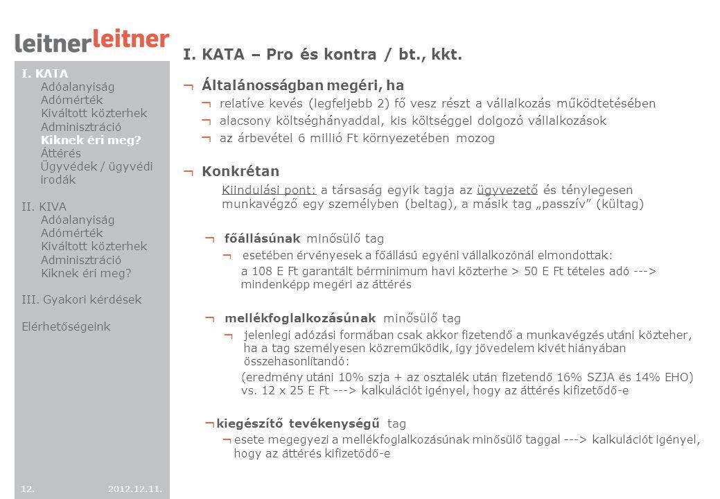 2012.12.11. 12. I. KATA – Pro és kontra / bt., kkt. ¬ Általánosságban megéri, ha ¬ relatíve kevés (legfeljebb 2) fő vesz részt a vállalkozás működteté