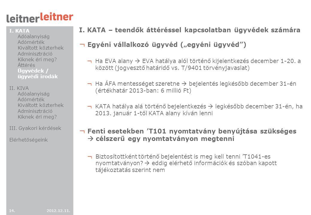"""2012.12.11. 14. I. KATA – teendők áttéréssel kapcsolatban ügyvédek számára ¬ Egyéni vállalkozó ügyvéd (""""egyéni ügyvéd"""") ¬ Ha EVA alany  EVA hatálya a"""