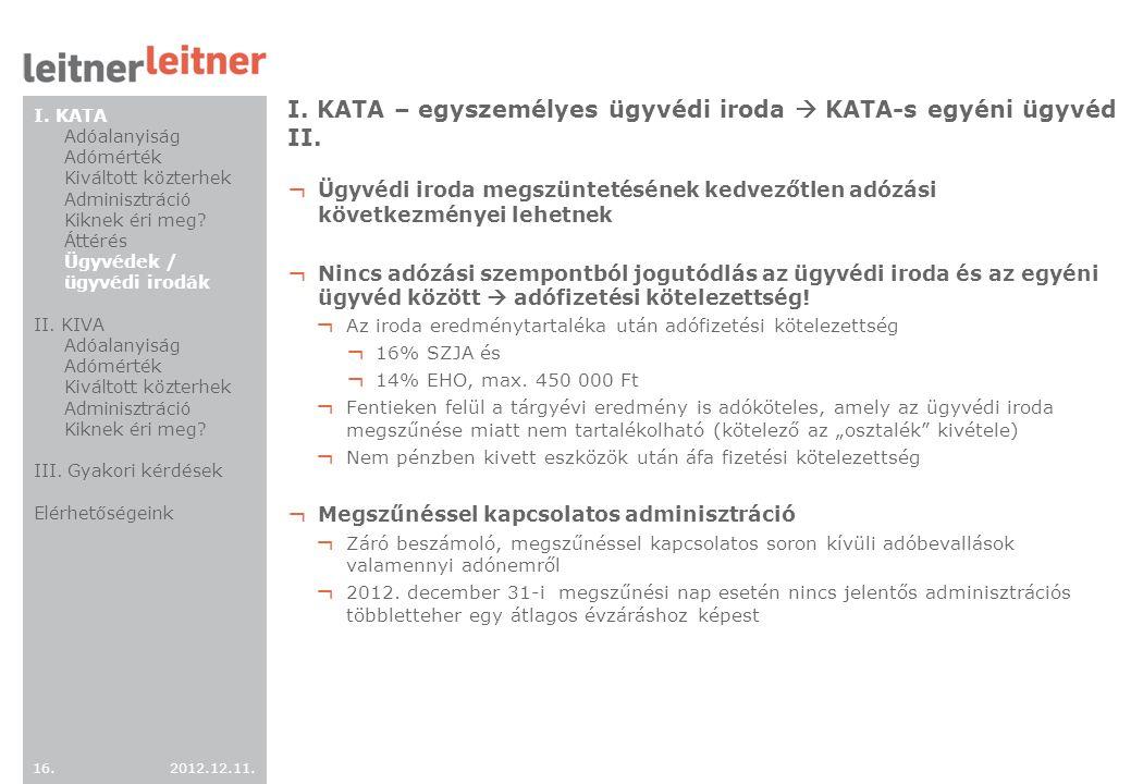 2012.12.11. 16. I. KATA – egyszemélyes ügyvédi iroda  KATA-s egyéni ügyvéd II. ¬ Ügyvédi iroda megszüntetésének kedvezőtlen adózási következményei le