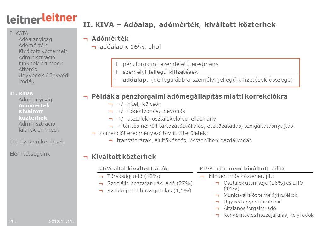 2012.12.11. 20. II. KIVA – Adóalap, adómérték, kiváltott közterhek ¬ Adómérték ¬ adóalap x 16%, ahol + pénzforgalmi szemléletű eredmény + személyi jel
