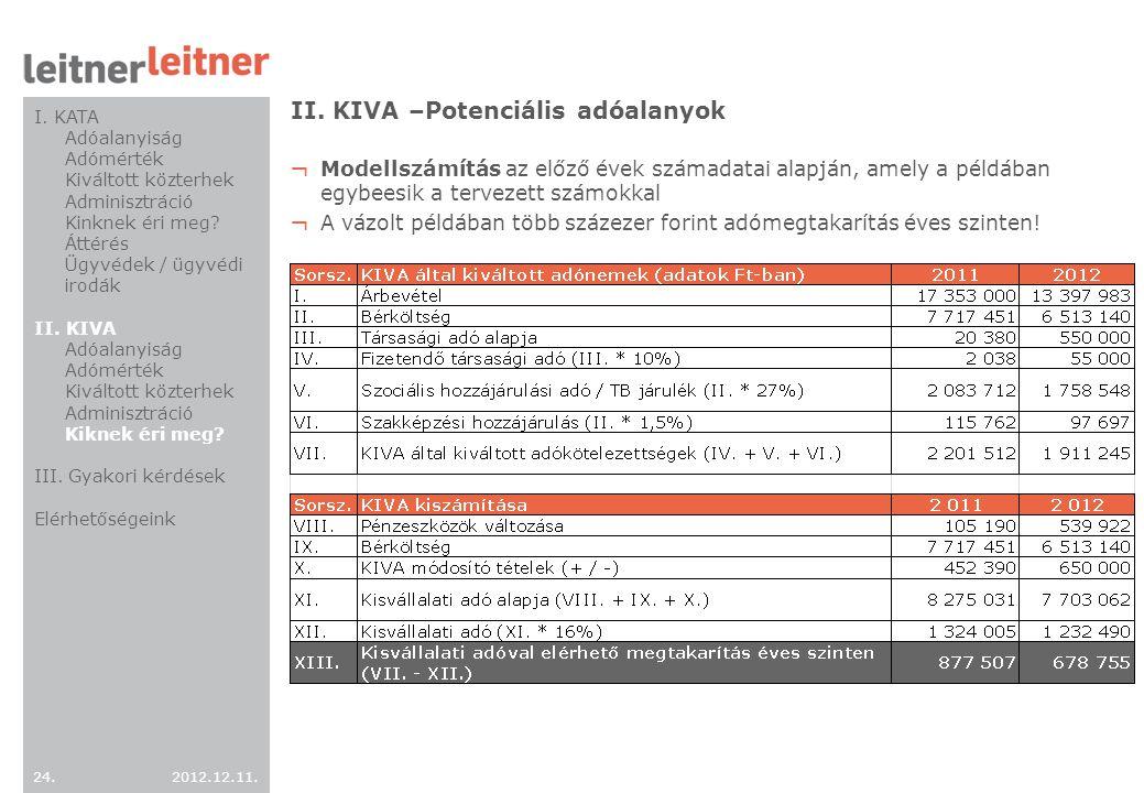 2012.12.11. 24. II. KIVA –Potenciális adóalanyok ¬ Modellszámítás az előző évek számadatai alapján, amely a példában egybeesik a tervezett számokkal ¬