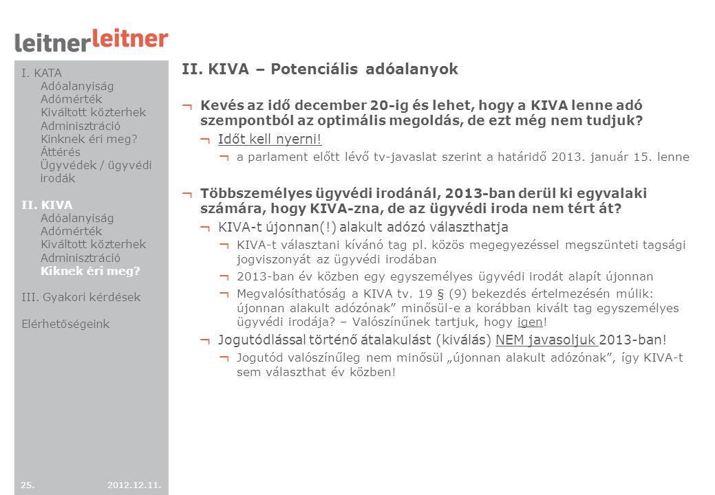 2012.12.11. 25. II. KIVA – Potenciális adóalanyok ¬ Kevés az idő december 20-ig és lehet, hogy a KIVA lenne adó szempontból az optimális megoldás, de