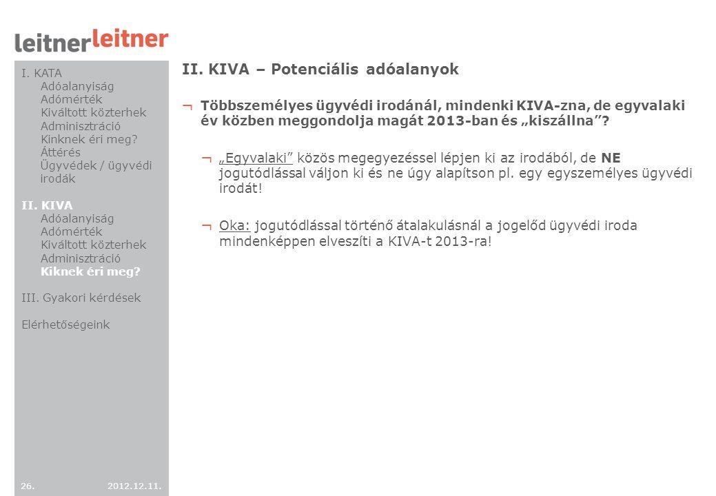 2012.12.11. 26. II. KIVA – Potenciális adóalanyok ¬ Többszemélyes ügyvédi irodánál, mindenki KIVA-zna, de egyvalaki év közben meggondolja magát 2013-b