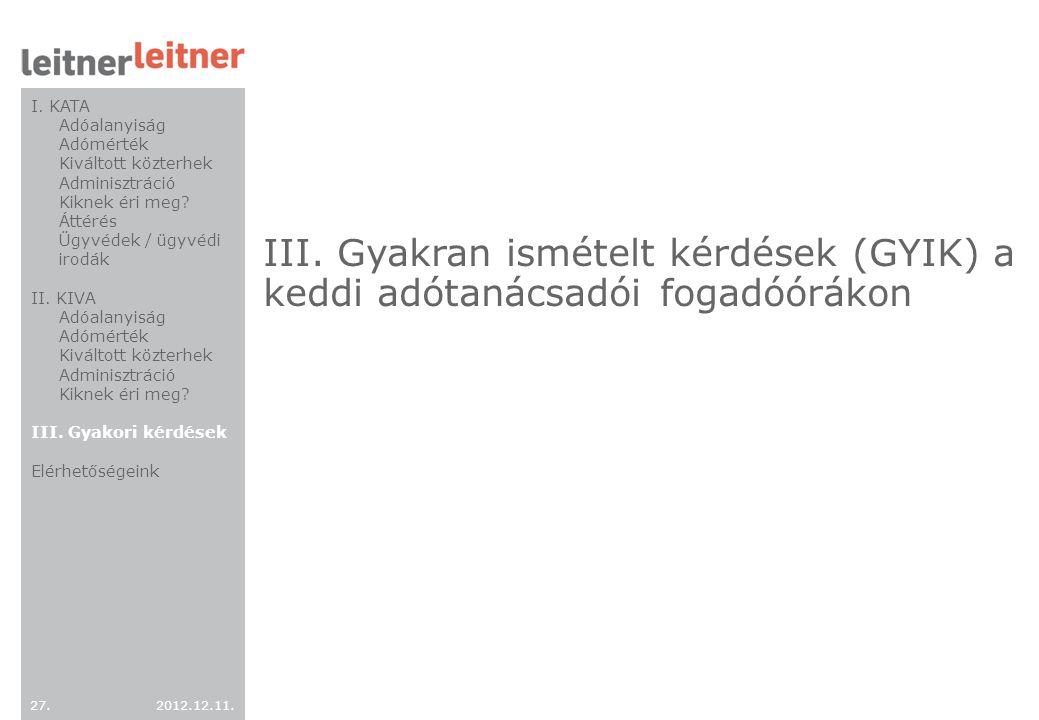 2012.12.11. 27. III. Gyakran ismételt kérdések (GYIK) a keddi adótanácsadói fogadóórákon I. KATA Adóalanyiság Adómérték Kiváltott közterhek Adminisztr