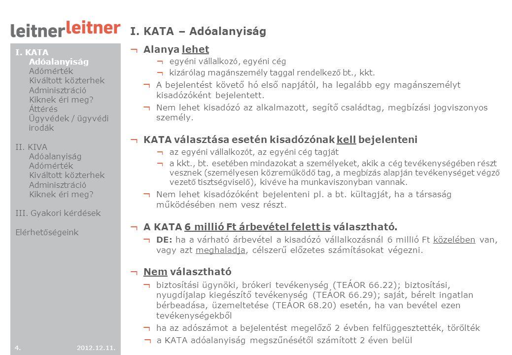 2012.12.11. 4.4. I. KATA – Adóalanyiság ¬ Alanya lehet ¬ egyéni vállalkozó, egyéni cég ¬ kizárólag magánszemély taggal rendelkező bt., kkt. ¬ A bejele