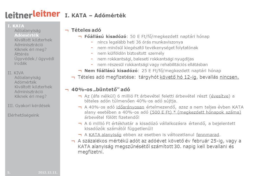 2012.12.11. 5.5. I. KATA – Adómérték ¬ Tételes adó ¬ Főállású kisadózó: 50 E Ft/fő/megkezdett naptári hónap - nincs legalább heti 36 órás munkaviszony