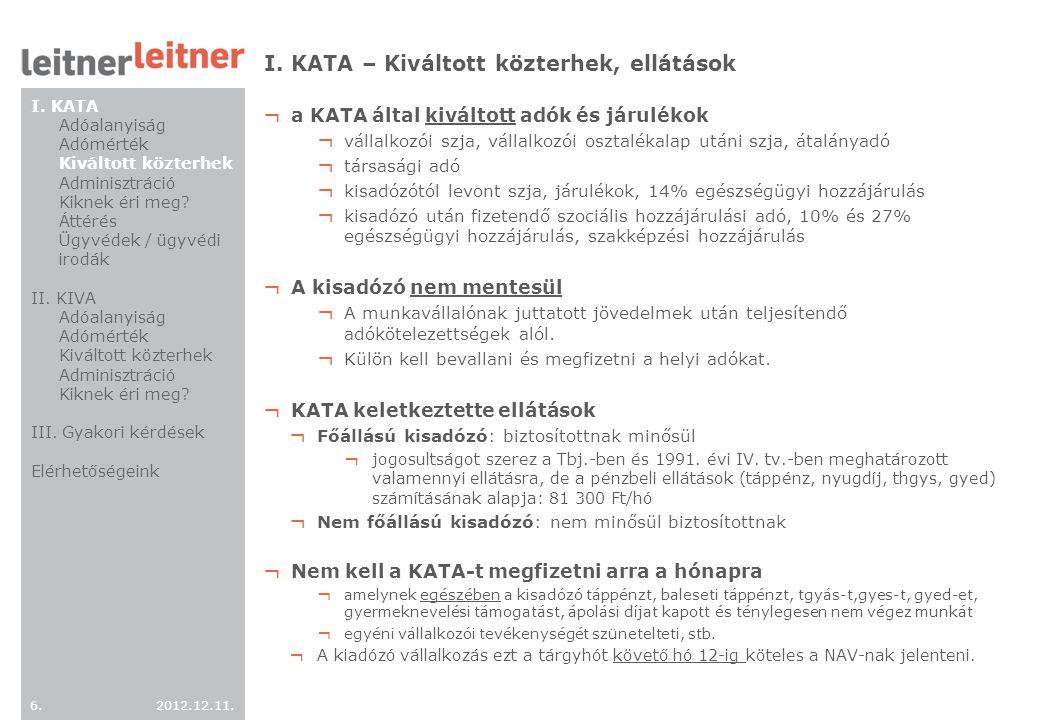 2012.12.11. 6.6. I. KATA – Kiváltott közterhek, ellátások ¬ a KATA által kiváltott adók és járulékok ¬ vállalkozói szja, vállalkozói osztalékalap után