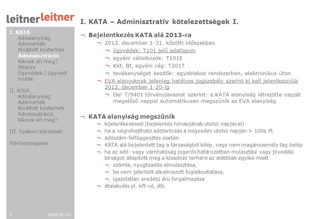 2012.12.11. 7.7. I. KATA – Adminisztratív kötelezettségek I. ¬ Bejelentkezés KATA alá 2013-ra ¬ 2012. december 1-31. közötti időszakban ¬ ügyvédek: T1