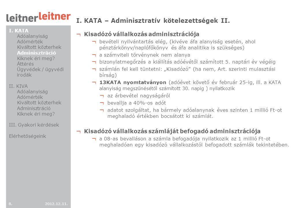 2012.12.11. 8.8. I. KATA – Adminisztratív kötelezettségek II. ¬ Kisadózó vállalkozás adminisztrációja ¬ bevételi nyilvántartás elég, (kivéve áfa alany