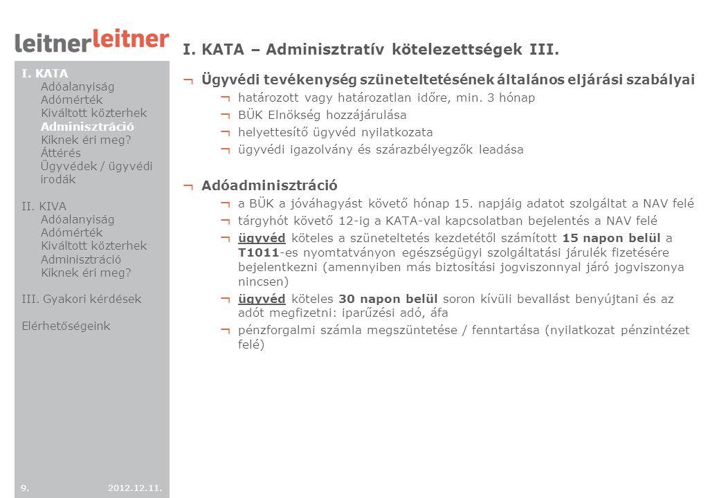 2012.12.11. 9.9. I. KATA – Adminisztratív kötelezettségek III. ¬ Ügyvédi tevékenység szüneteltetésének általános eljárási szabályai ¬ határozott vagy