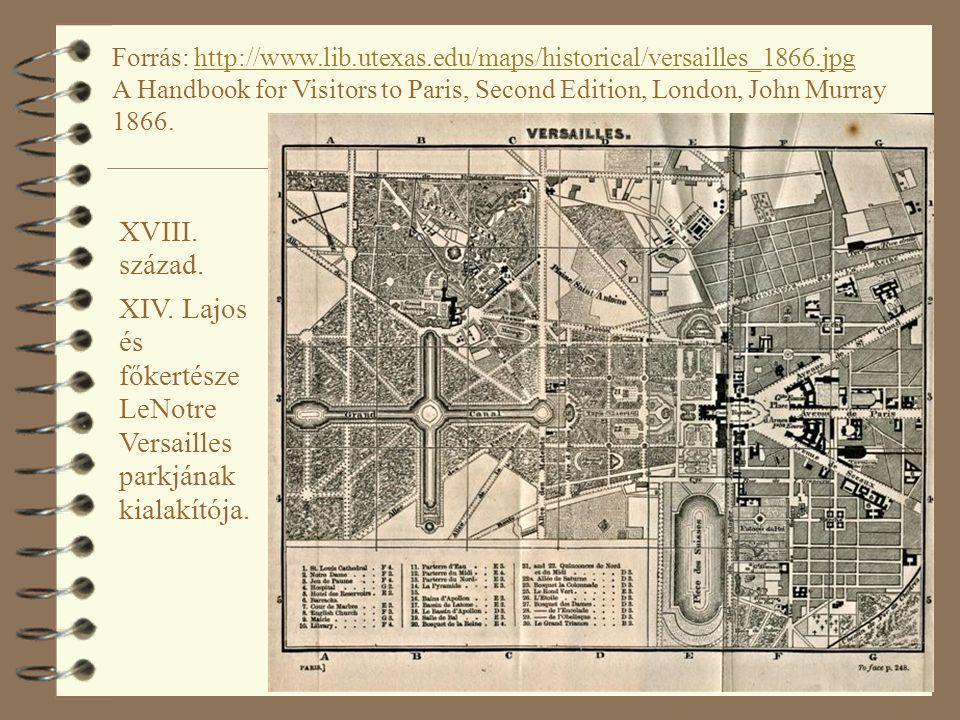 22 Forrás: http://www.lib.utexas.edu/maps/historical/versailles_1866.jpg A Handbook for Visitors to Paris, Second Edition, London, John Murray 1866.http://www.lib.utexas.edu/maps/historical/versailles_1866.jpg XVIII.