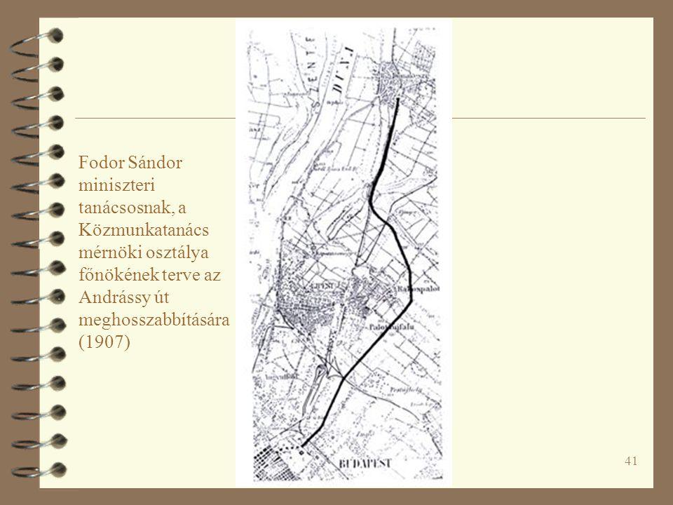 41 Fodor Sándor miniszteri tanácsosnak, a Közmunkatanács mérnöki osztálya főnökének terve az Andrássy út meghosszabbítására (1907)