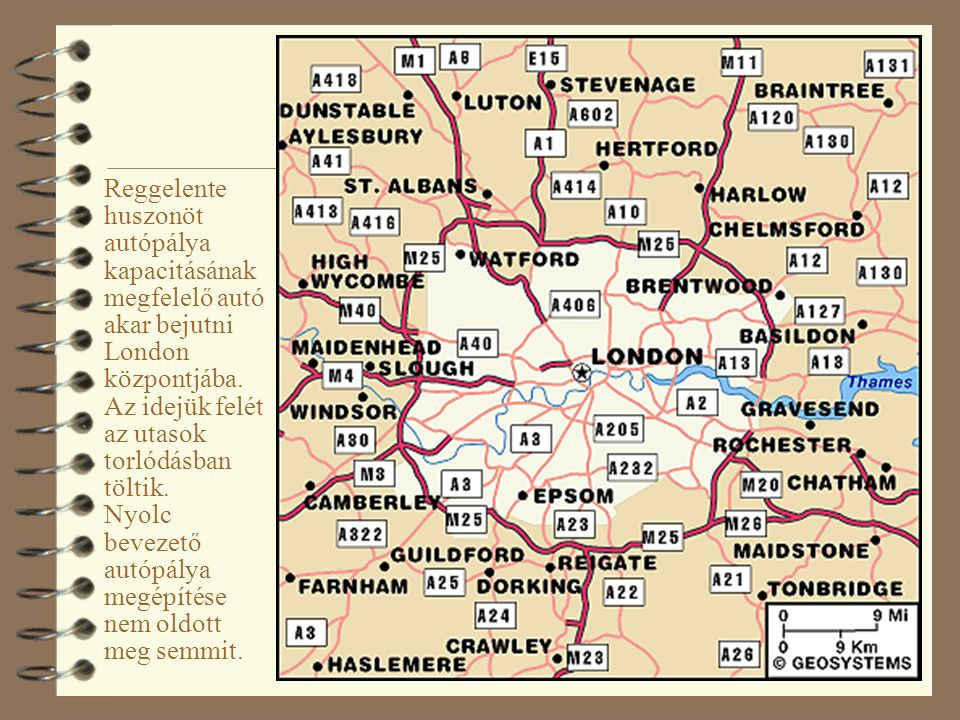 5 Reggelente huszonöt autópálya kapacitásának megfelelő autó akar bejutni London központjába. Az idejük felét az utasok torlódásban töltik. Nyolc beve