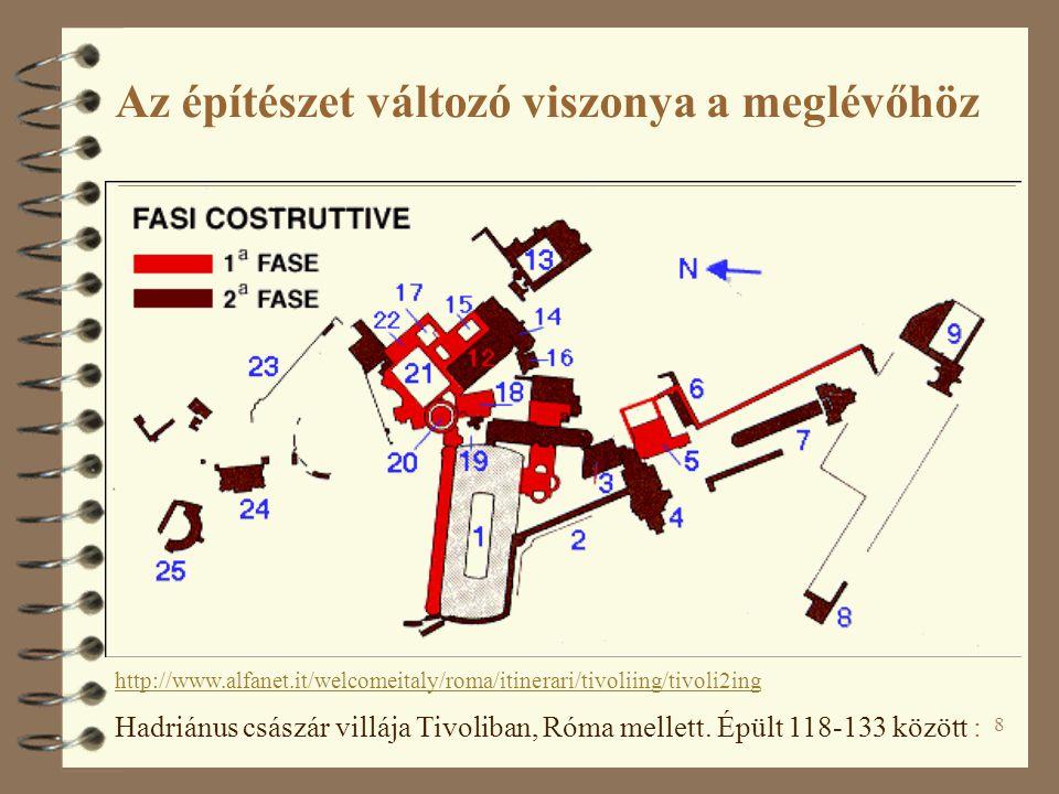 8 Hadriánus császár villája Tivoliban, Róma mellett. Épült 118-133 között : http://www.alfanet.it/welcomeitaly/roma/itinerari/tivoliing/tivoli2ing Az
