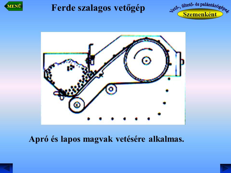 Ferde szalagos vetőgép Szemenként MENÜ Apró és lapos magvak vetésére alkalmas.