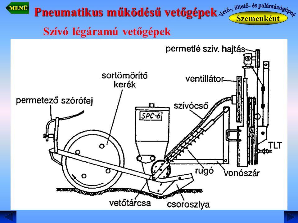 Pneumatikus működésű vetőgépek Szemenként MENÜ Szívó légáramú vetőgépek