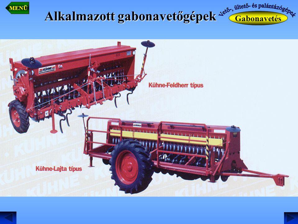 Alkalmazott gabonavetőgépek Gabonavetés MENÜ