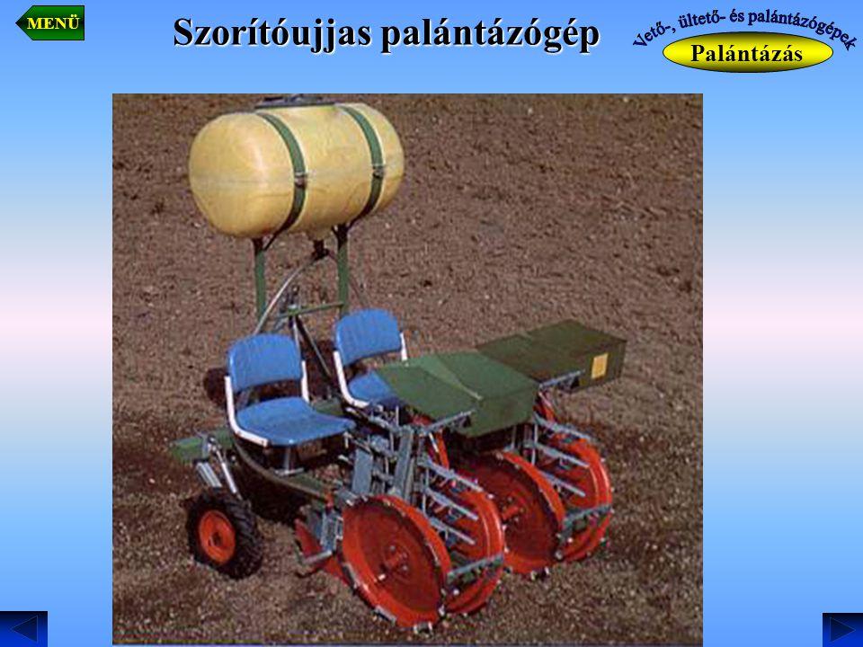 Szorítóujjas palántázógép Palántázás MENÜ