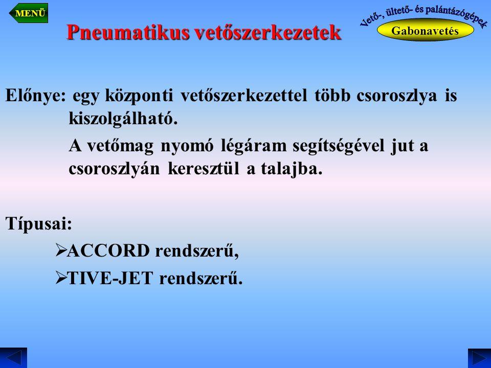 Pneumatikus vetőszerkezetek Előnye: egy központi vetőszerkezettel több csoroszlya is kiszolgálható. A vetőmag nyomó légáram segítségével jut a csorosz