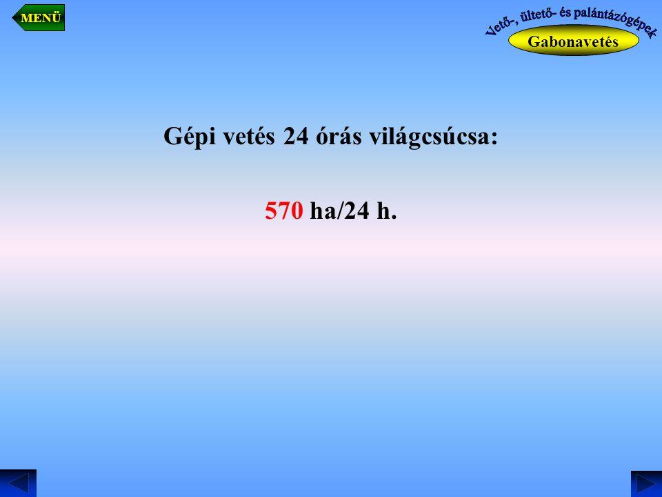 Gépi vetés 24 órás világcsúcsa: 570 ha/24 h. MENÜ Gabonavetés