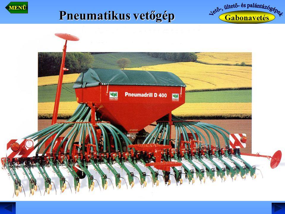 Gabonavetés MENÜ Pneumatikus vetőgép