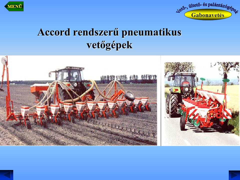 Accord rendszerű pneumatikus vetőgépek Gabonavetés MENÜ