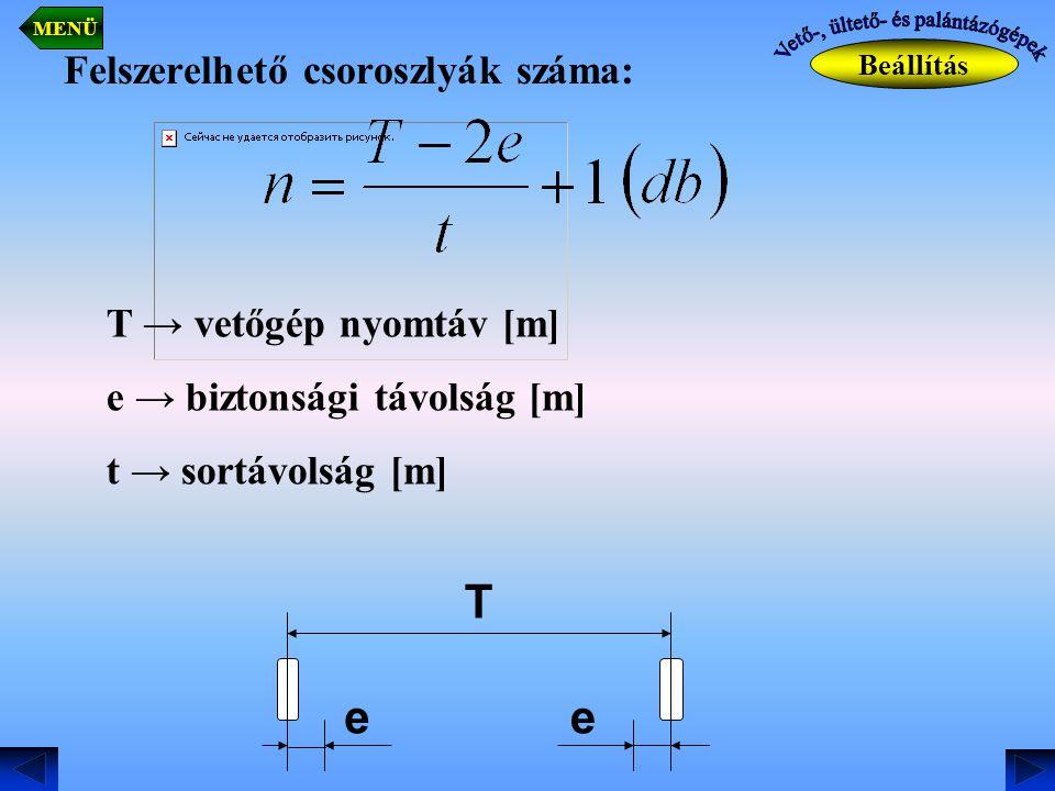 Felszerelhető csoroszlyák száma: T → vetőgép nyomtáv [m] e → biztonsági távolság [m] t → sortávolság [m] ee T Beállítás MENÜ