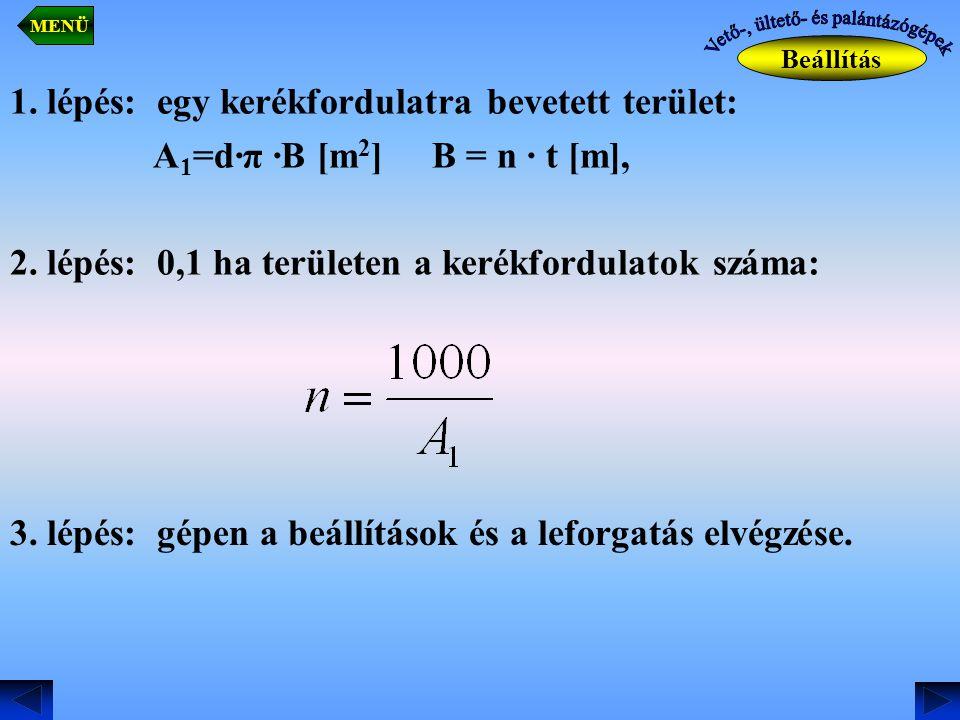 1. lépés: egy kerékfordulatra bevetett terület: A 1 =d·π ·B [m 2 ] B = n · t [m], 2. lépés: 0,1 ha területen a kerékfordulatok száma: 3. lépés: gépen