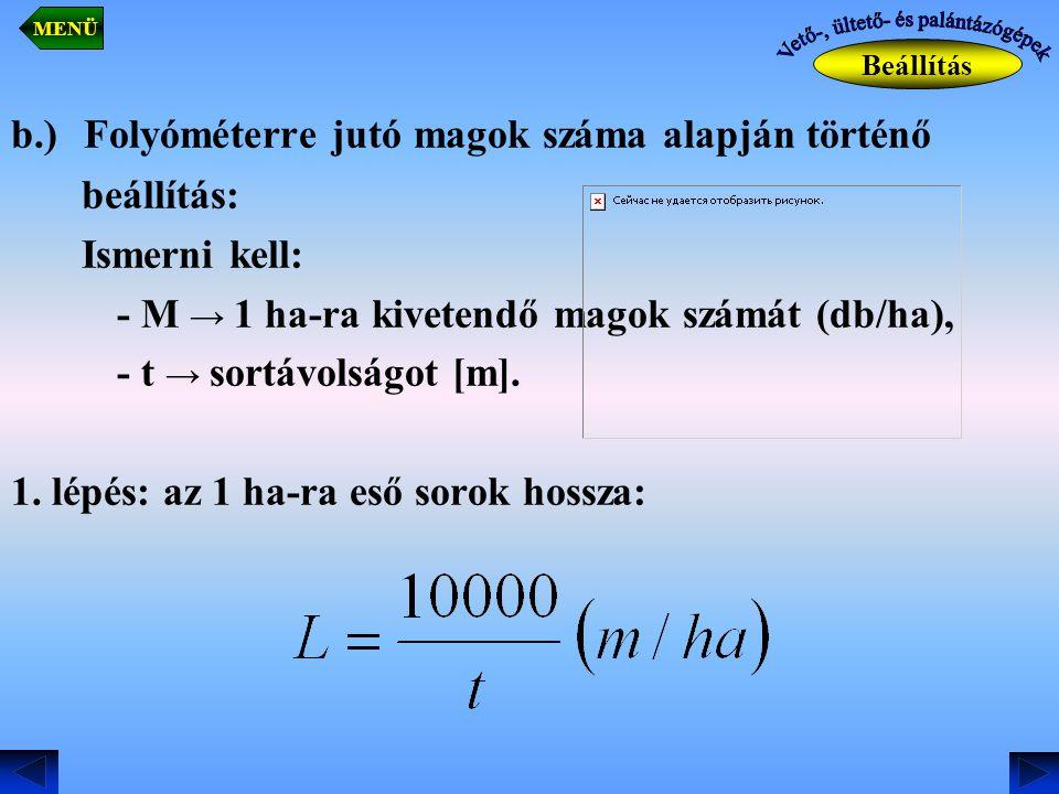 b.) Folyóméterre jutó magok száma alapján történő beállítás: Ismerni kell: - M → 1 ha-ra kivetendő magok számát (db/ha), - t → sortávolságot [m]. 1. l