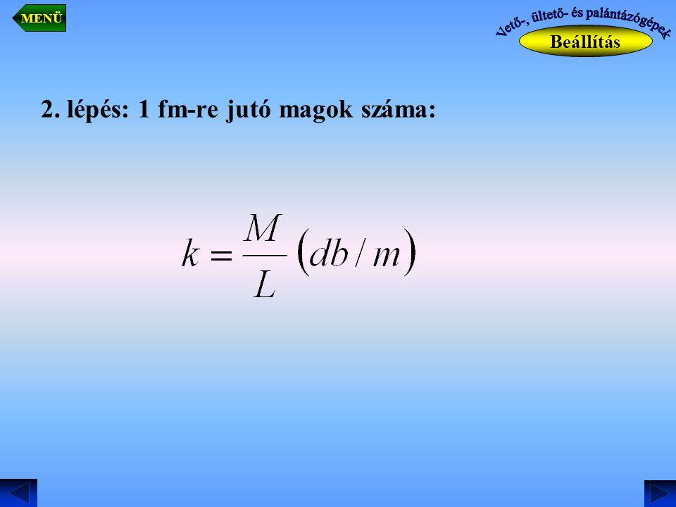 2. lépés: 1 fm-re jutó magok száma: Beállítás MENÜ