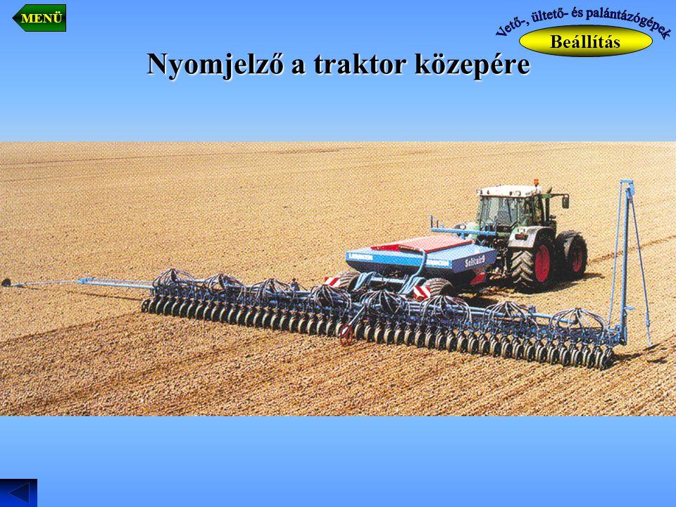 Nyomjelző a traktor közepére Beállítás MENÜ