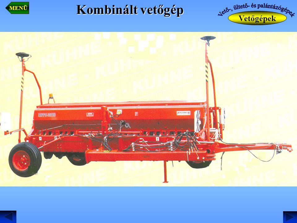 Kombinált vetőgép Vetőgépek MENÜ