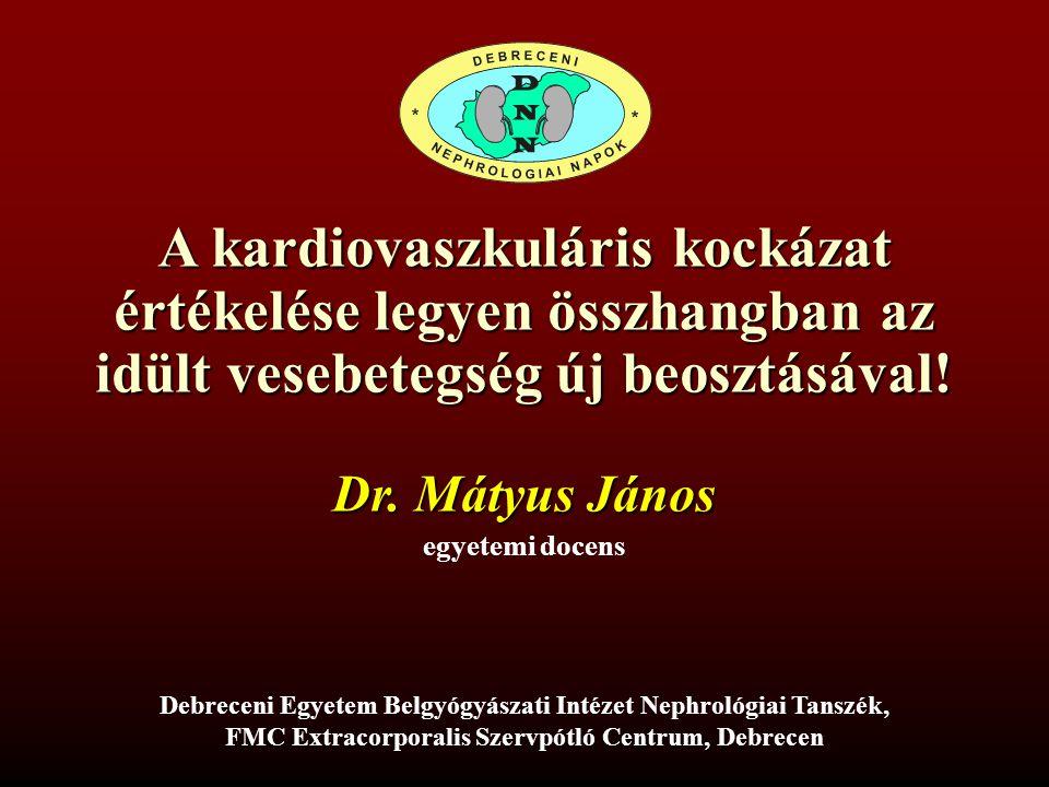 A kardiovaszkuláris kockázat értékelése legyen összhangban az idült vesebetegség új beosztásával! Dr. Mátyus János egyetemi docens Debreceni Egyetem B