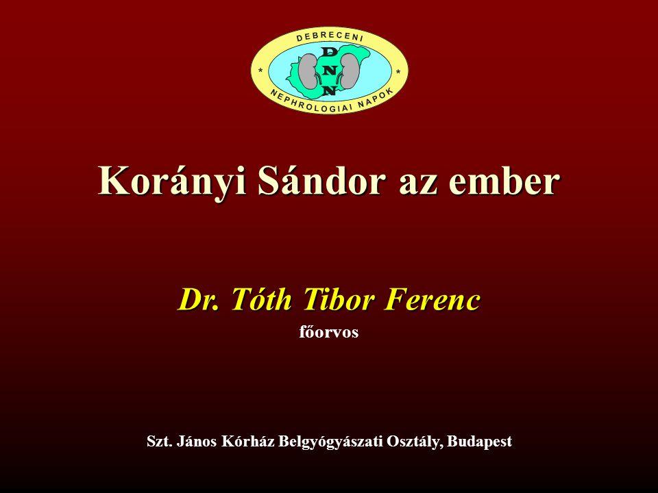 Korányi Sándor az ember főorvos Dr. Tóth Tibor Ferenc Szt. János Kórház Belgyógyászati Osztály, Budapest