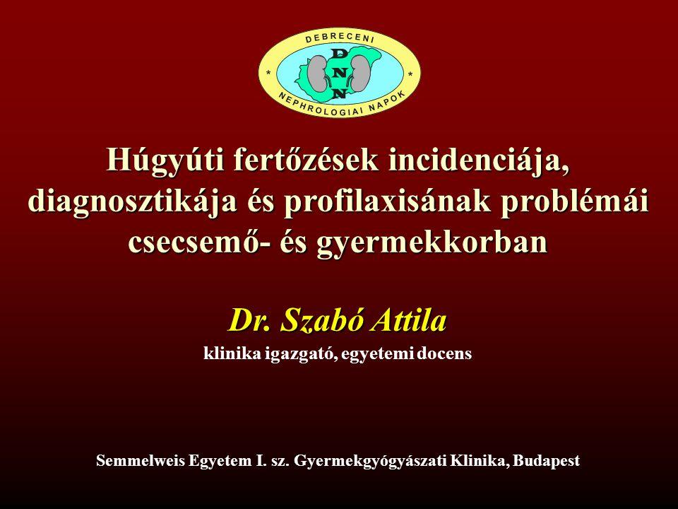 Húgyúti fertőzések incidenciája, diagnosztikája és profilaxisának problémái csecsemő- és gyermekkorban klinika igazgató, egyetemi docens Dr. Szabó Att